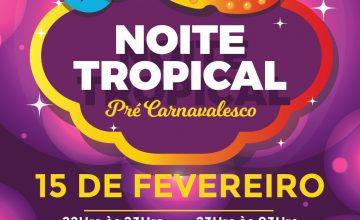 Não percam a Noite Tropical – Pré Carnavaleco do Granada!!! É NESTE SÁBADO DIA 15 DE FEVEREIRO!!!