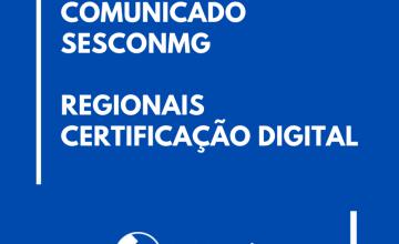 ATENÇÃO! ATENDIMENTO DE CERTIFICAÇÃO DIGITAL  NAS REGIONAIS DO SESCONMG